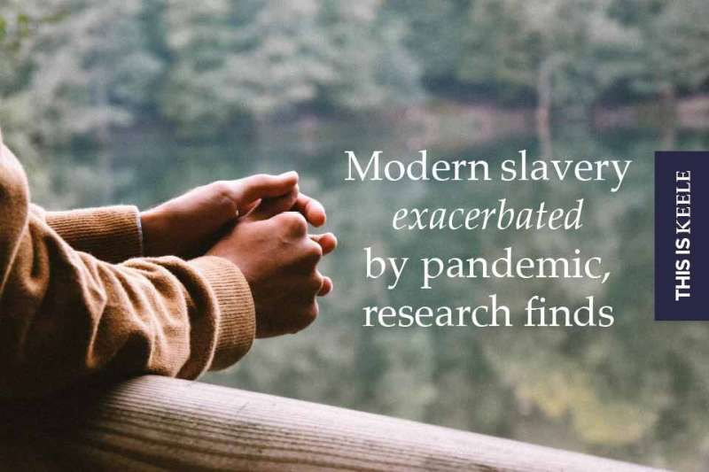 Researchers warn that modern slavery has been exacerbated by COVID-19